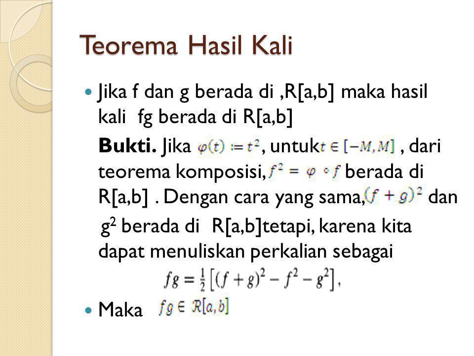 Teorema Hasil Kali Jika f dan g berada di ,R[a,b] maka hasil kali fg berada di R[a,b]